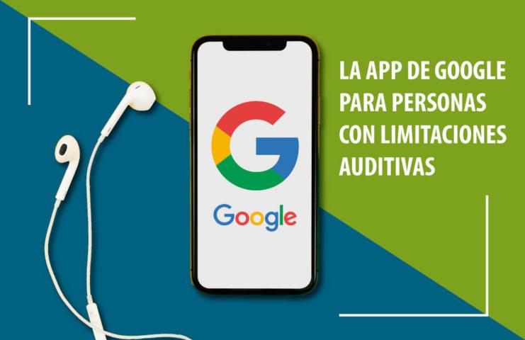 Tecnología que aporta soluciones: La APP de Google para personas con limitaciones auditivas
